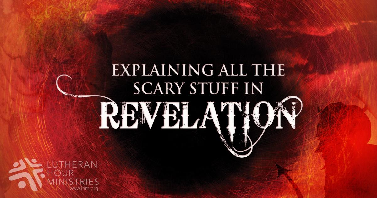 Explaining All The Scary Stuff In Revelation
